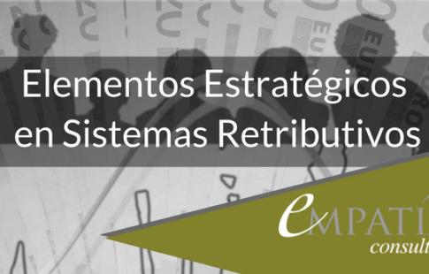 ¿Qué elementos son estratégicos en un Sistema Retributivo?