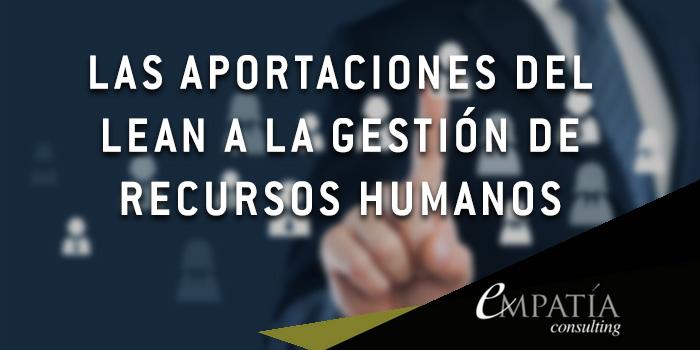 Las aportaciones del Lean a la gestión de Recursos Humanos
